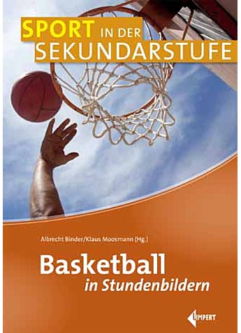 BINDER/MOOSMANN, BASKETBALL IN STUNDENBILDERN