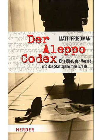 DER ALEPPO CODEX - MATTI FRIEDMAN