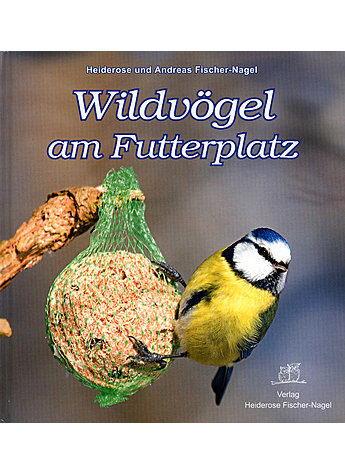 WILDVÖGEL AM FUTTERPLATZ - HEIDEROSE & A. FISCHER-NAGEL