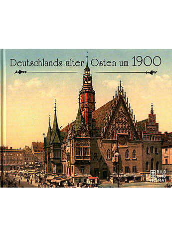 DEUTSCHLANDS ALTER OSTEN UM 1900 -